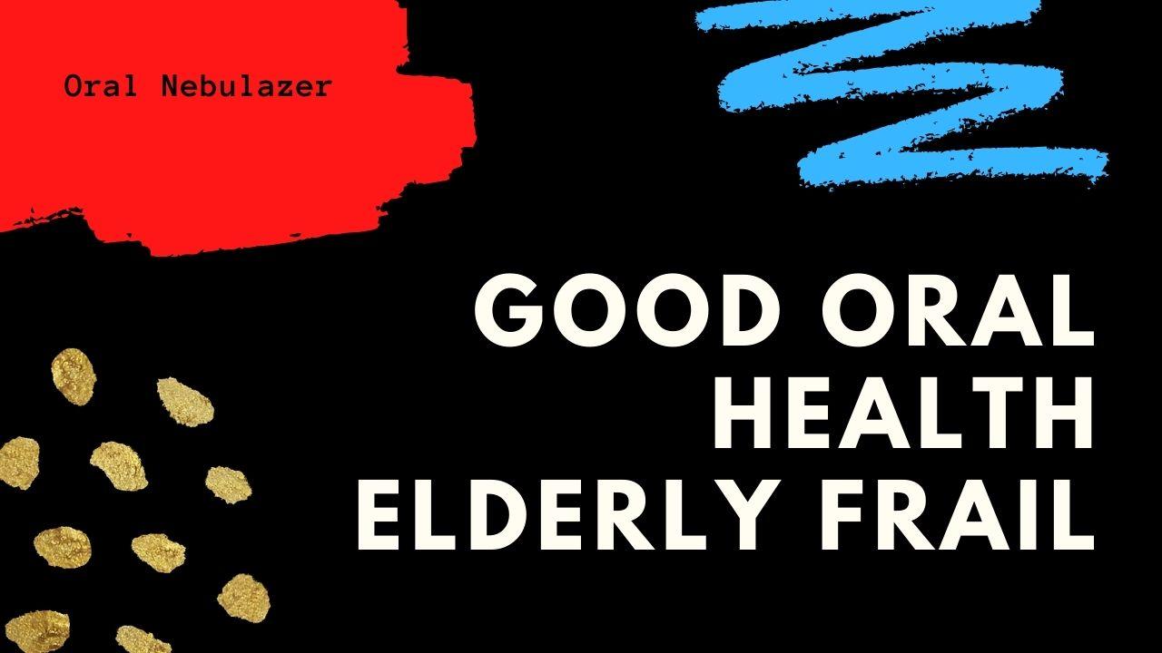 Good Oral Health is Vital for the Elderly Frail