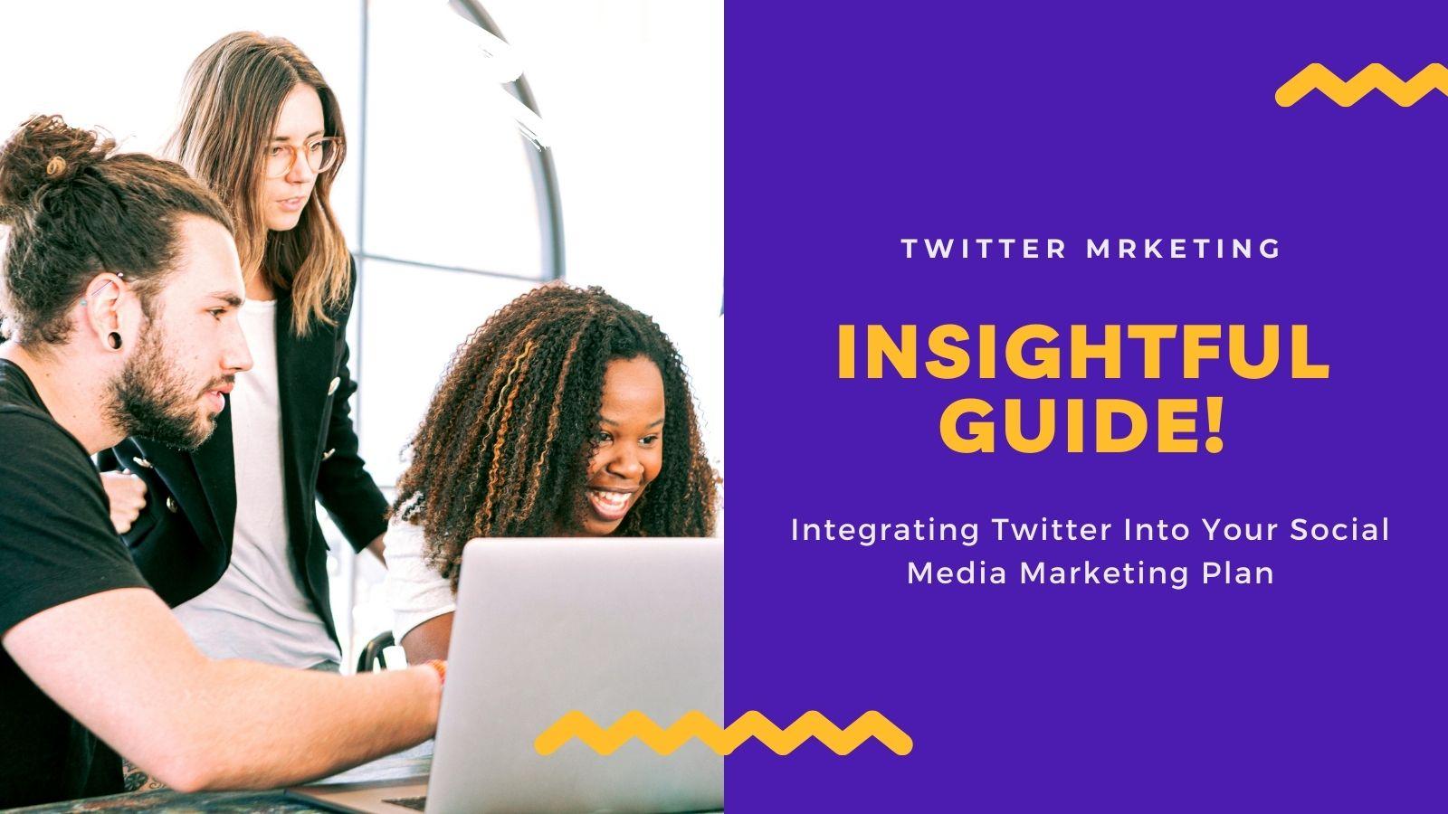 Integrating Twitter Into Your Social Media Marketing Plan