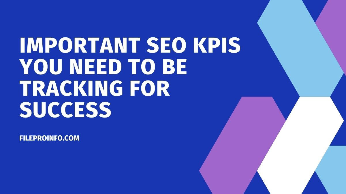 Important SEO KPIs You Need To Be Tracking For Success
